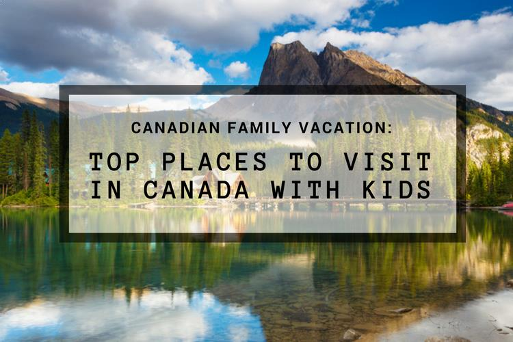 Places to visit in canada with kids for Best places to see in canada